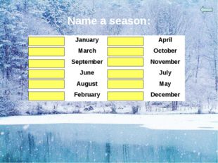 Name a season: winterJanuaryspringApril springMarchautumnOctober autumn