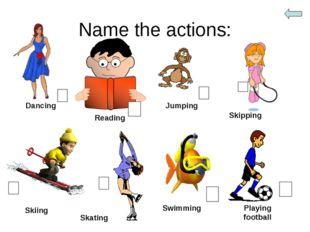 Name the actions: Dancing Reading Jumping Skipping Skiing Skating Swimming Pl