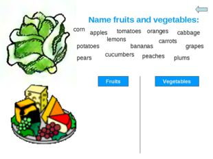 Name fruits and vegetables: corn apples tomatoes oranges cabbage potatoes lem