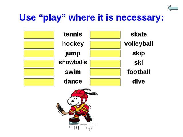"Use ""play"" where it is necessary: playtennis-skate playhockeyplayvolley..."
