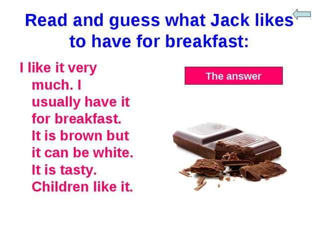 Read and guess what Jack likes to have for breakfast: I like it very much. I...