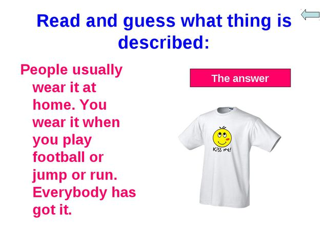 Read and guess what thing is described: People usually wear it at home. You w...
