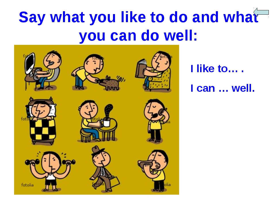Say what you like to do and what you can do well: I like to… . I can … well.