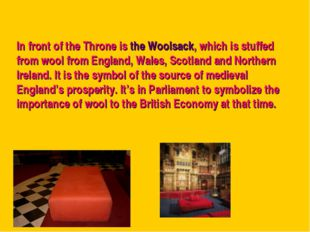 In front of the Throne is the Woolsack, which is stuffed from wool from Engla