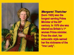 Margaret Thatcher (born 1925) was the longest serving Prime Minister of the 2