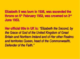 Elizabeth II was born in 1926, was ascended the throne on 6th February 1952,