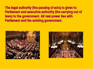 The legal authority (the passing of acts) is given to Parliament and executiv