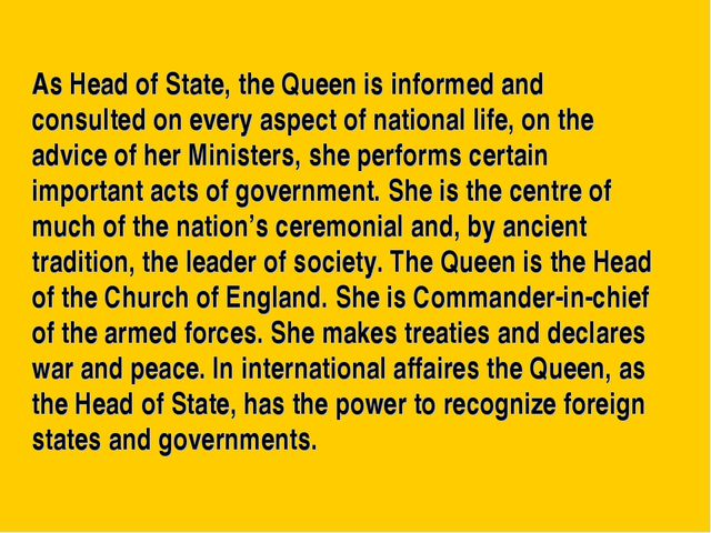 As Head of State, the Queen is informed and consulted on every aspect of nati...