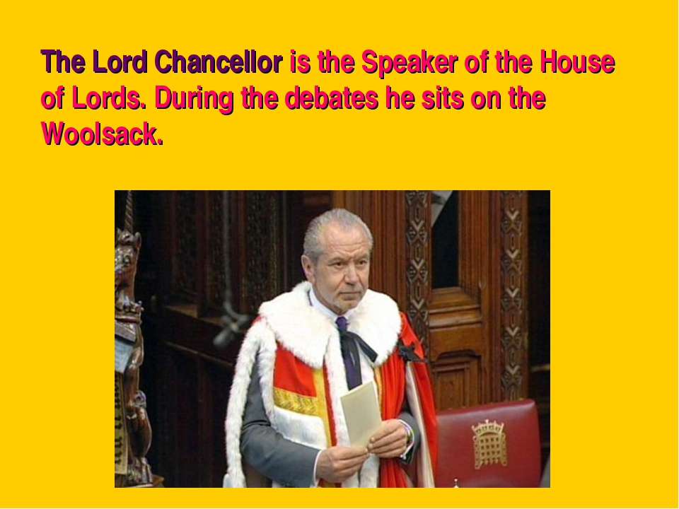 The Lord Chancellor is the Speaker of the House of Lords. During the debates...