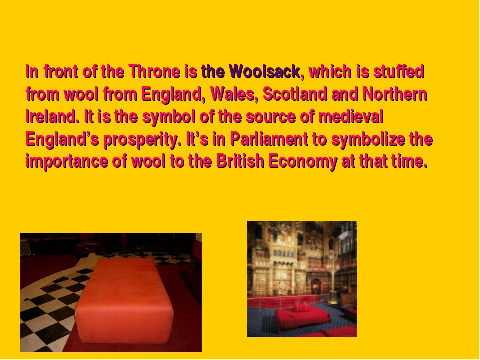 In front of the Throne is the Woolsack, which is stuffed from wool from Engla...