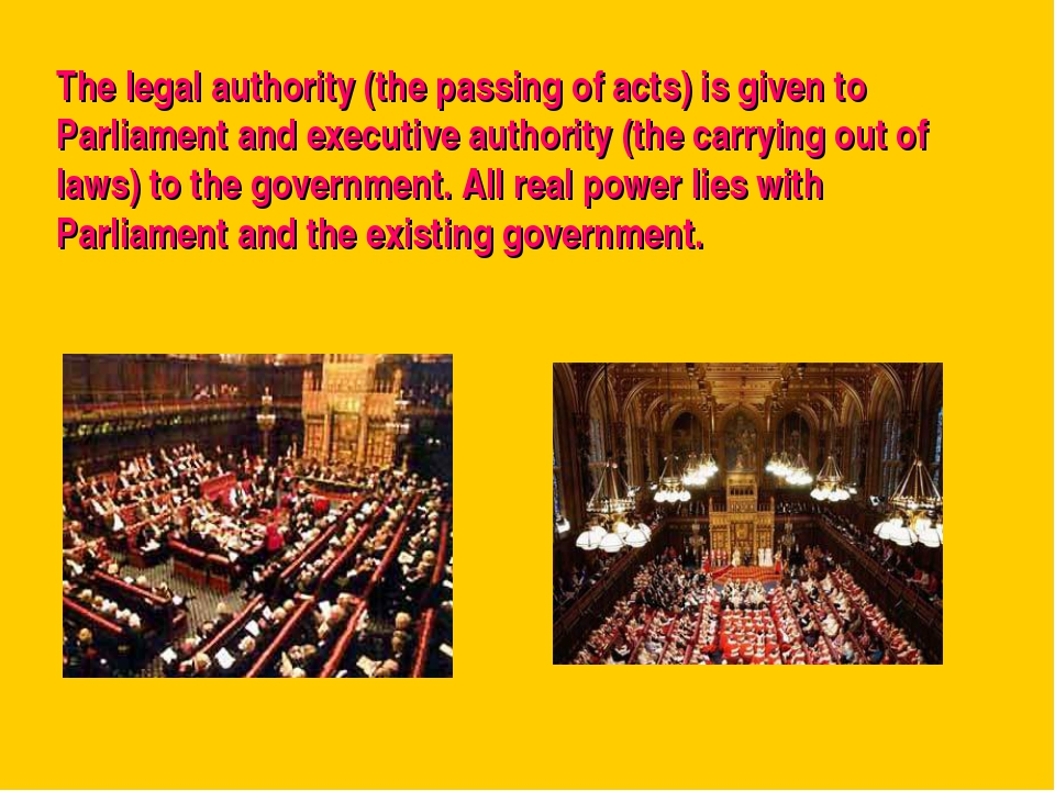 The legal authority (the passing of acts) is given to Parliament and executiv...