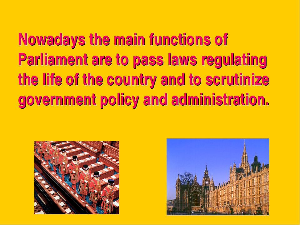 Nowadays the main functions of Parliament are to pass laws regulating the lif...