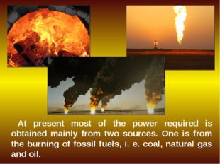 At present most of the power required is obtained mainly from two sources. On