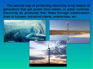 The second way of producing electricity is by means of generators that get po