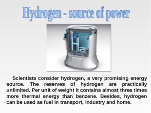 Scientists consider hydrogen, a very promising energy source. The reserves of