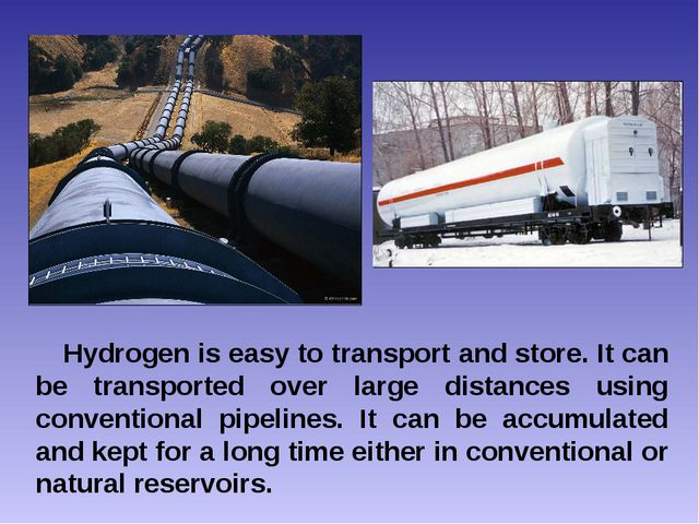 Hydrogen is easy to transport and store. It can be transported over large dis...