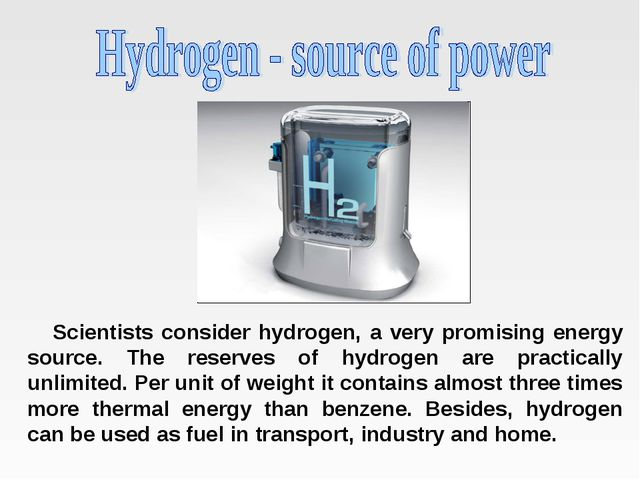 Scientists consider hydrogen, a very promising energy source. The reserves of...