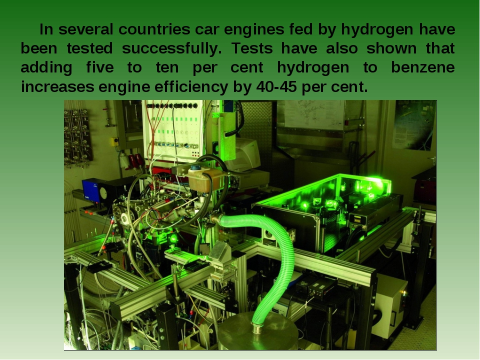 In several countries car engines fed by hydrogen have been tested successfull...