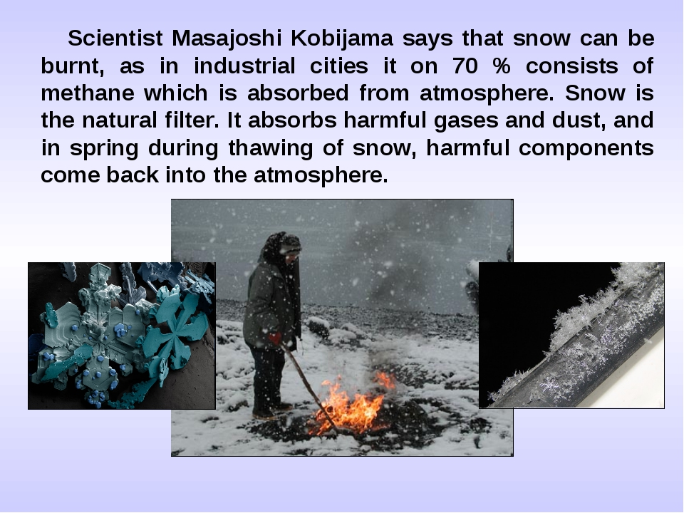 Scientist Masajoshi Kobijama says that snow can be burnt, as in industrial ci...
