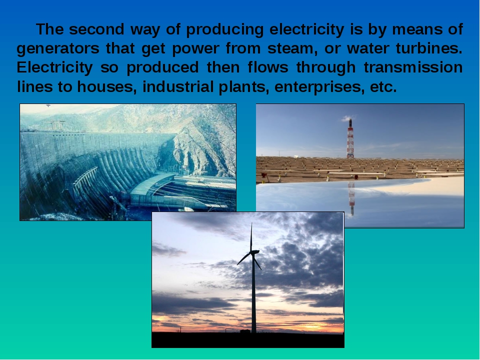 The second way of producing electricity is by means of generators that get po...