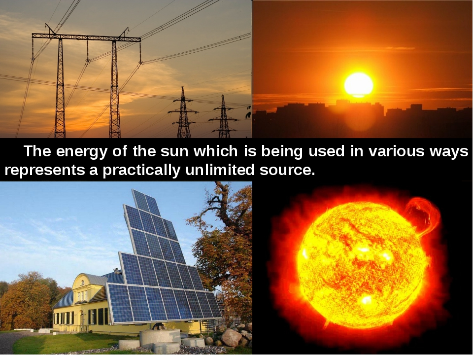 The energy of the sun which is being used in various ways represents a practi...