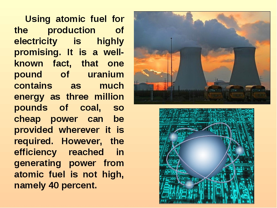 Using atomic fuel for the production of electricity is highly promising. It i...