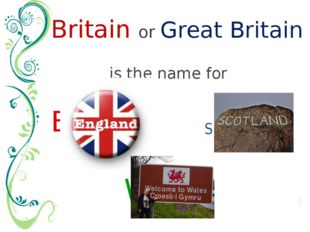 is the name for Britain or Great Britain Scotland England Wales