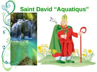 "Saint David ""Aquatiqus"" March 1st is St. Davids Day, the national day of Wale"