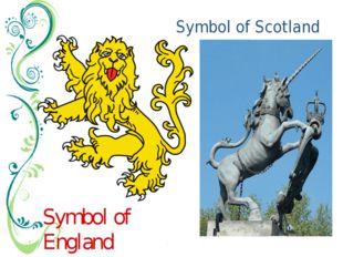 Symbol of Scotland Symbol of England The unicornis used as a heraldic symbolo