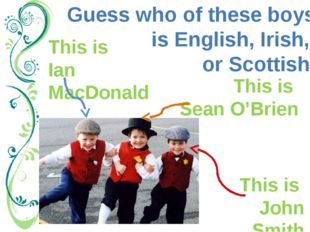 Guess who of these boys is English, Irish, or Scottish. This is John Smith Th