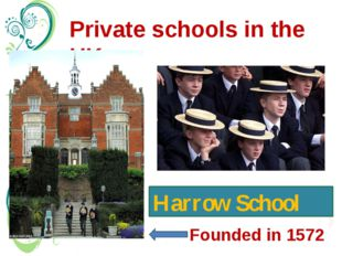 Private schools in the UK Harrow School Founded in 1572 There are 2 types of