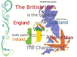 is the name for The British Isles Scotland England The Channel Isles Wales bo