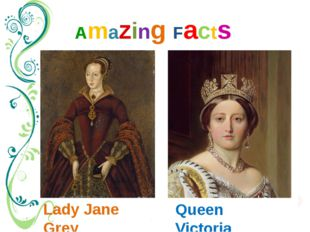 Amazing Facts Lady Jane Grey Queen Victoria It's well-known that Queen Victor