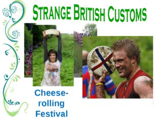 Cheese-rolling Festival Once a year a group of young men roll a large cheese