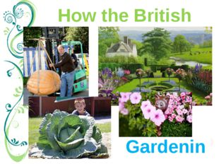 "How the British relax Gardening As British people say, ""all work and no play"