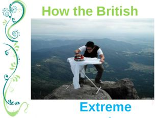 How the British relax Extreme Ironing Extreme ironing is a serious sport wher