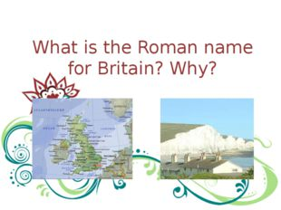 What is the Roman name for Britain? Why?