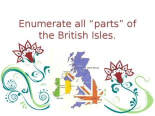 "Enumerate all ""parts"" of the British Isles."