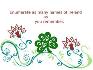 Enumerate as many names of Ireland as you remember.