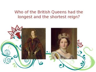 Who of the British Queens had the longest and the shortest reign?