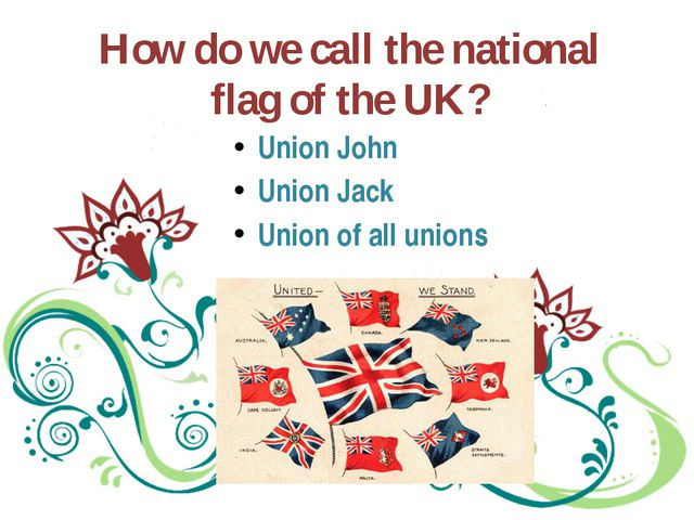 How do we call the national flag of the UK? Union John Union Jack Union of al...