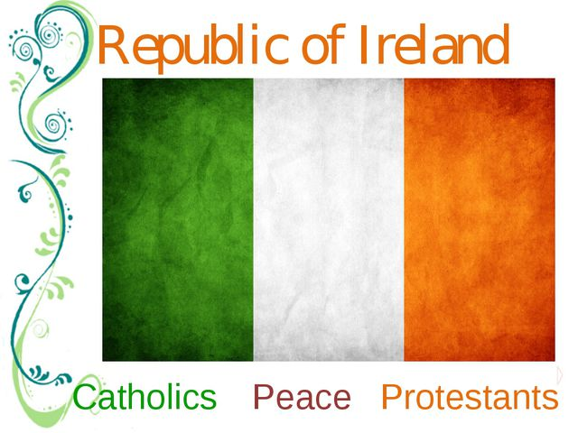Republic of Ireland Catholics Protestants Peace Впервые флаг был представлен...