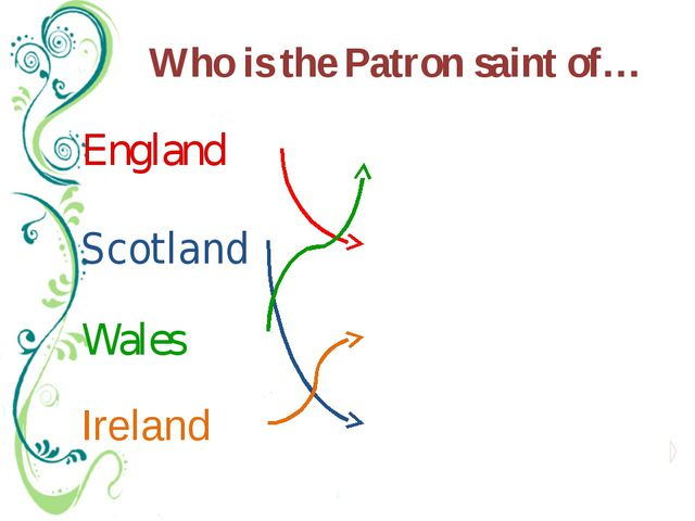 Who is the Patron saint of… Scotland England Wales Ireland St. George St. And...