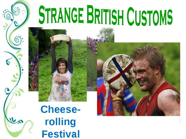 Cheese-rolling Festival Once a year a group of young men roll a large cheese...