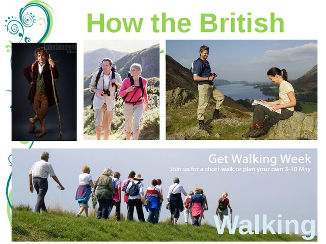 How the British relax Walking Walking is also very popular. Ask any British p...