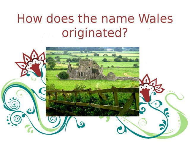 How does the name Wales originated?