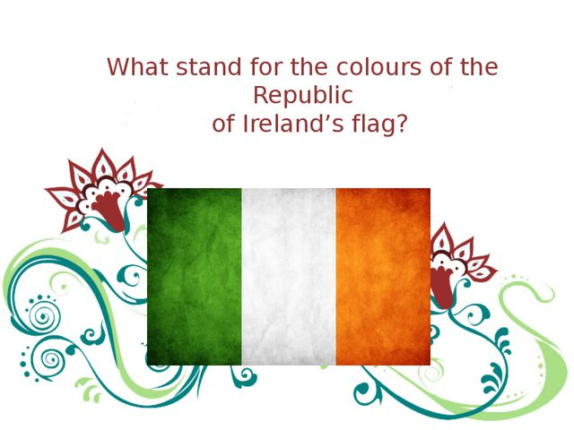 What stand for the colours of the Republic of Ireland's flag?