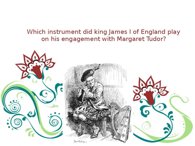 Which instrument did king James I of England play on his engagement with Marg...