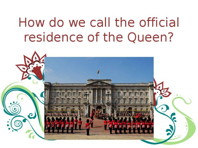 How do we call the official residence of the Queen?