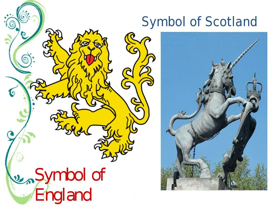 Symbol of Scotland Symbol of England The unicornis used as a heraldic symbolo...